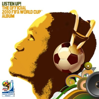 listen up the official 2010 fifa world cup album 2010 Word cup 2010 song